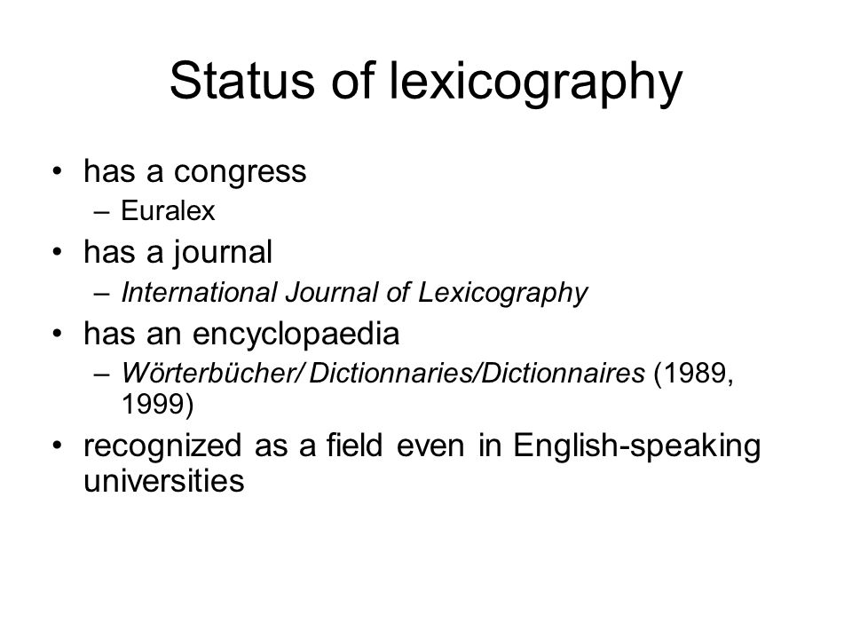Elements of metalexicography Dictionaries can be classified by –number of languages monolingual bilingual multilingual –finality encoding decoding –Cf.