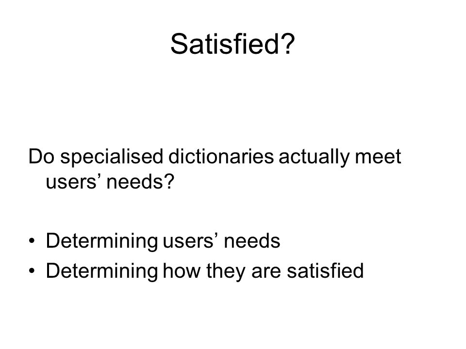 Satisfied. Do specialised dictionaries actually meet users needs.
