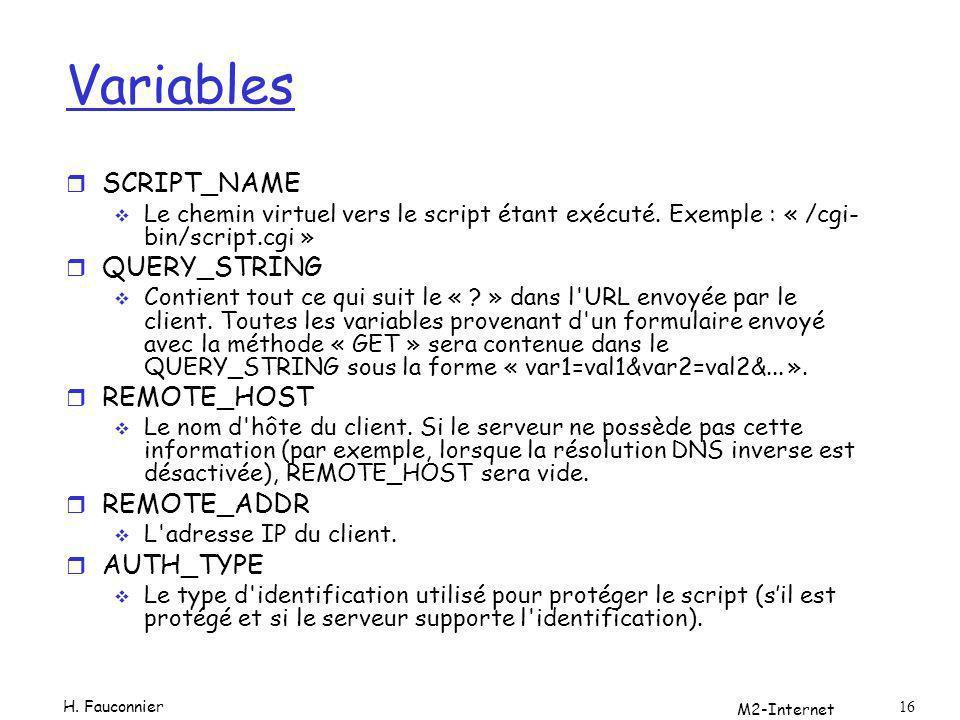 M2-Internet 16 Variables r SCRIPT_NAME Le chemin virtuel vers le script étant exécuté. Exemple : « /cgi- bin/script.cgi » r QUERY_STRING Contient tout