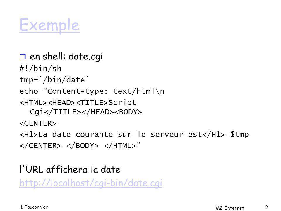 M2-Internet 9 Exemple r en shell: date.cgi #!/bin/sh tmp=`/bin/date` echo