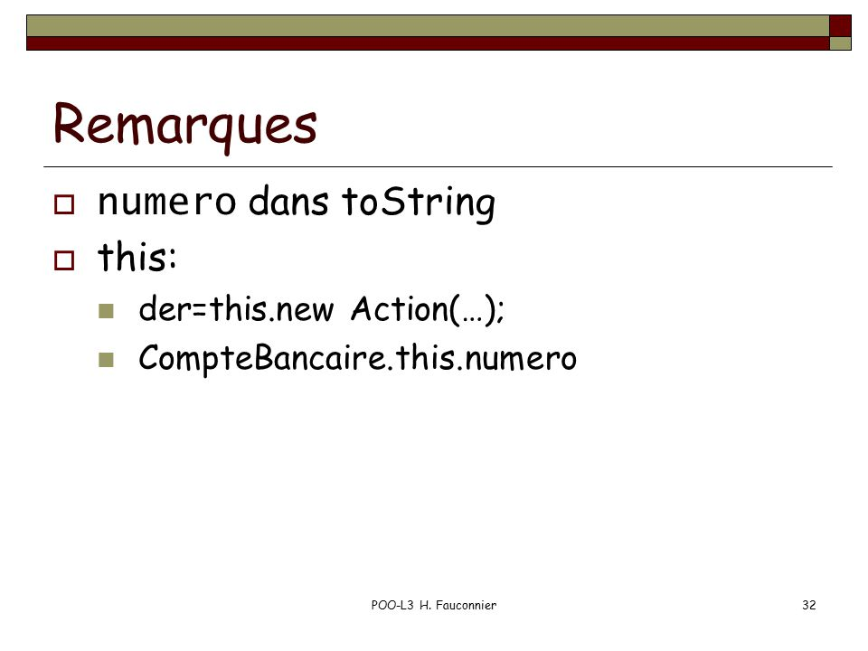POO-L3 H. Fauconnier32 Remarques numero dans toString this: der=this.new Action(…); CompteBancaire.this.numero