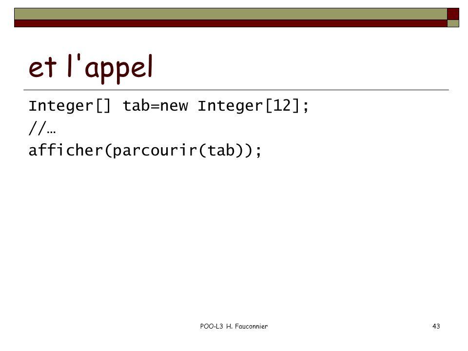 POO-L3 H. Fauconnier43 et l appel Integer[] tab=new Integer[12]; //… afficher(parcourir(tab));