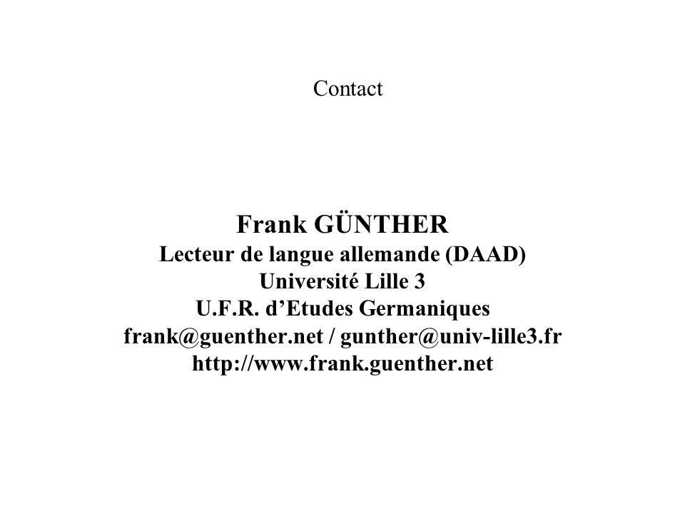 Contact Frank GÜNTHER Lecteur de langue allemande (DAAD) Université Lille 3 U.F.R. dEtudes Germaniques frank@guenther.net / gunther@univ-lille3.fr htt