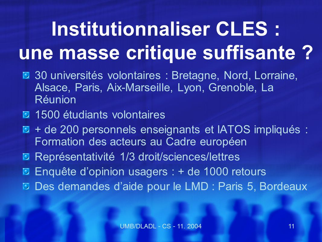 UMB/DLADL - CS - 11. 200411 Institutionnaliser CLES : une masse critique suffisante .