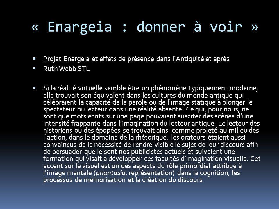« Enargeia : donner à voir » Projet Enargeia et effets de présence dans lAntiquité et après Ruth Webb STL Si la réalité virtuelle semble être un phéno