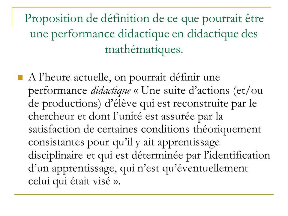Proposition de définition de ce que pourrait être une performance didactique en didactique des mathématiques. A lheure actuelle, on pourrait définir u