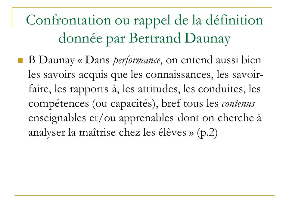 Confrontation ou rappel de la définition donnée par Bertrand Daunay B Daunay « Dans performance, on entend aussi bien les savoirs acquis que les conna
