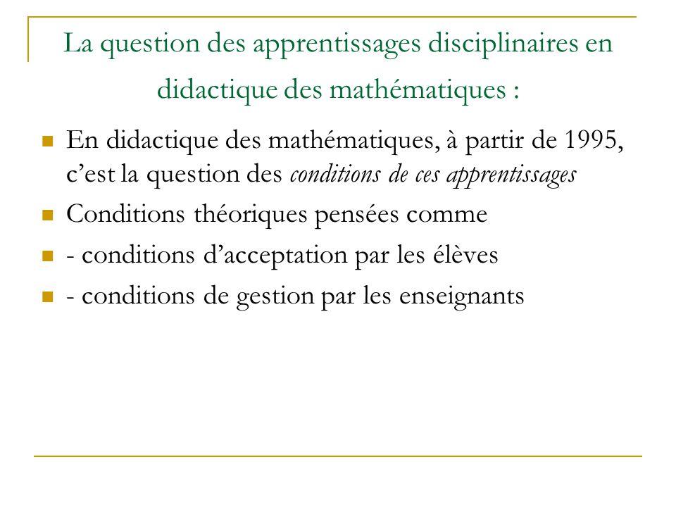 La question des apprentissages disciplinaires en didactique des mathématiques : En didactique des mathématiques, à partir de 1995, cest la question de