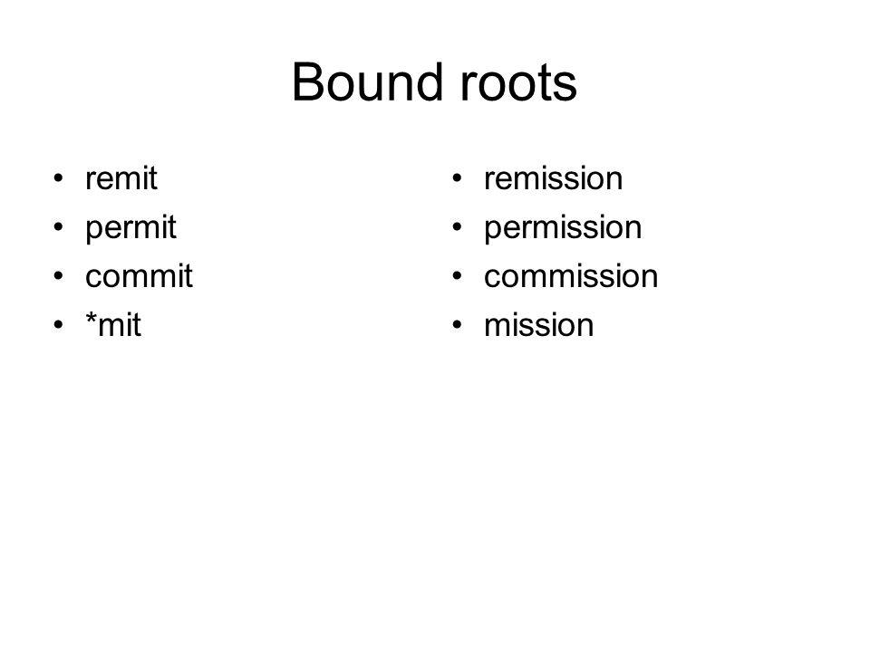 Bound roots remit permit commit *mit remission permission commission mission