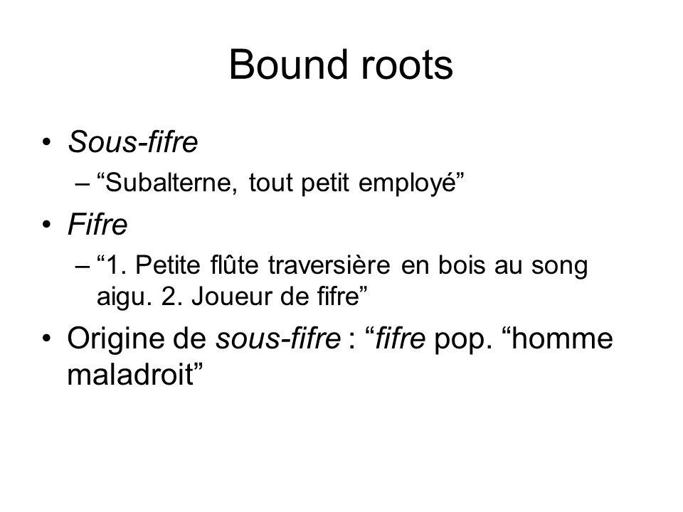 Bound roots Sous-fifre –Subalterne, tout petit employé Fifre –1. Petite flûte traversière en bois au song aigu. 2. Joueur de fifre Origine de sous-fif