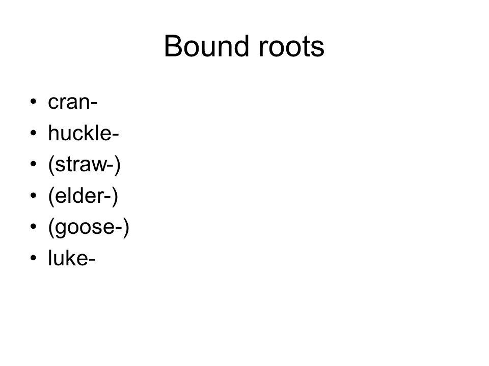 Bound roots cran- huckle- (straw-) (elder-) (goose-) luke-