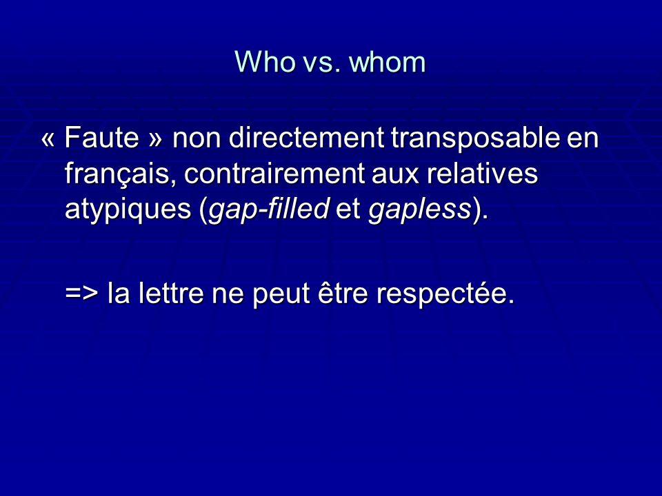 Who vs. whom « Faute » non directement transposable en français, contrairement aux relatives atypiques (gap-filled et gapless). => la lettre ne peut ê