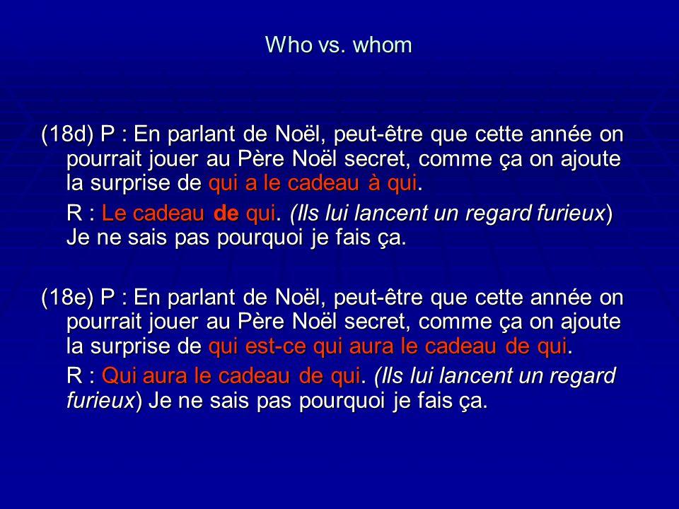 Who vs. whom (18d) P : En parlant de Noël, peut-être que cette année on pourrait jouer au Père Noël secret, comme ça on ajoute la surprise de qui a le