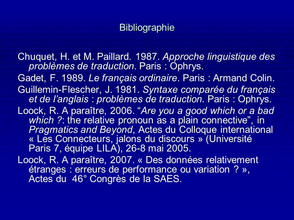 Bibliographie Chuquet, H. et M. Paillard. 1987. Approche linguistique des problèmes de traduction. Paris : Ophrys. Gadet, F. 1989. Le français ordinai