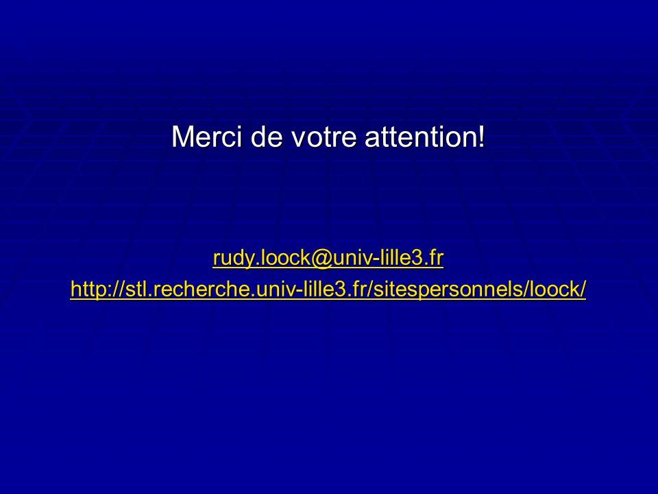 Merci de votre attention! rudy.loock@univ-lille3.fr http://stl.recherche.univ-lille3.fr/sitespersonnels/loock/