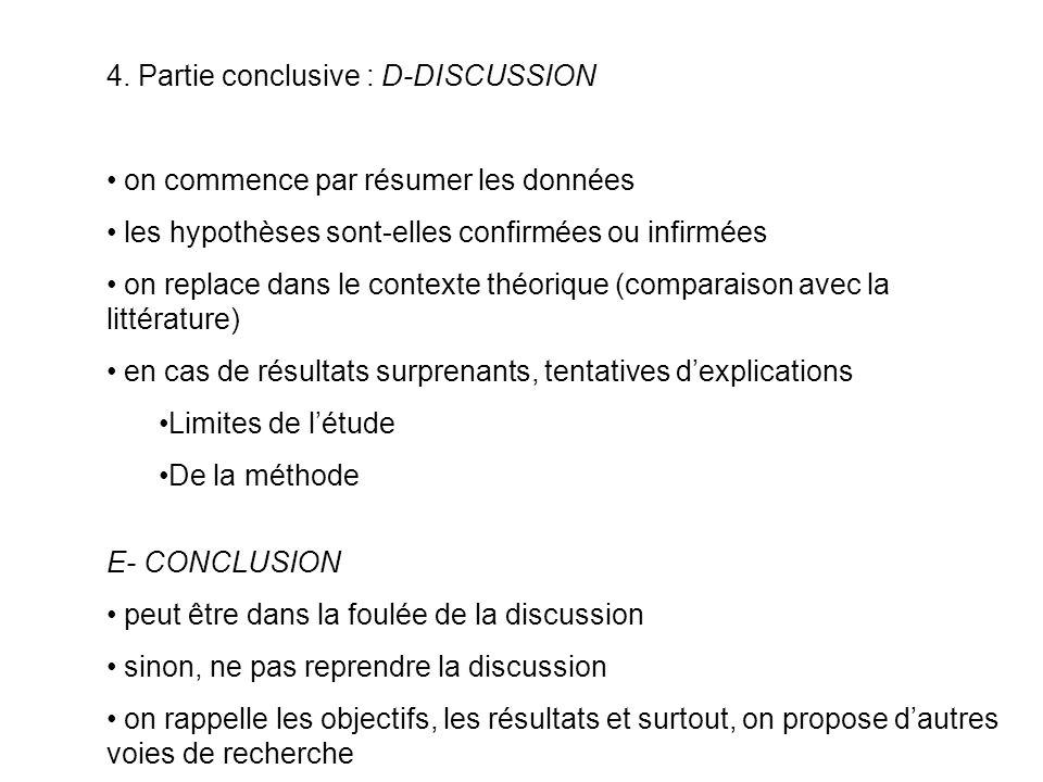 4. Partie conclusive : D-DISCUSSION on commence par résumer les données les hypothèses sont-elles confirmées ou infirmées on replace dans le contexte