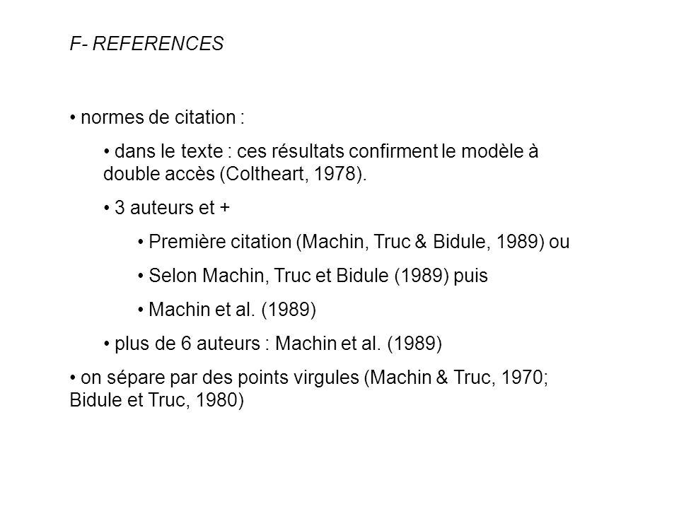F- REFERENCES normes de citation : dans le texte : ces résultats confirment le modèle à double accès (Coltheart, 1978). 3 auteurs et + Première citati