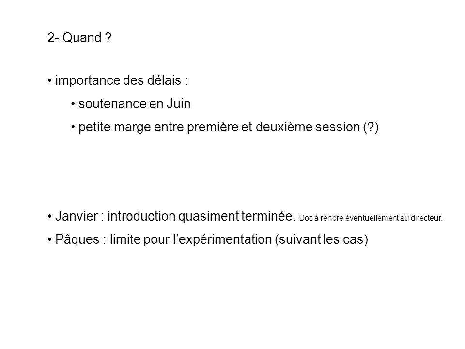 2- Quand ? importance des délais : soutenance en Juin petite marge entre première et deuxième session (?) Janvier : introduction quasiment terminée. D