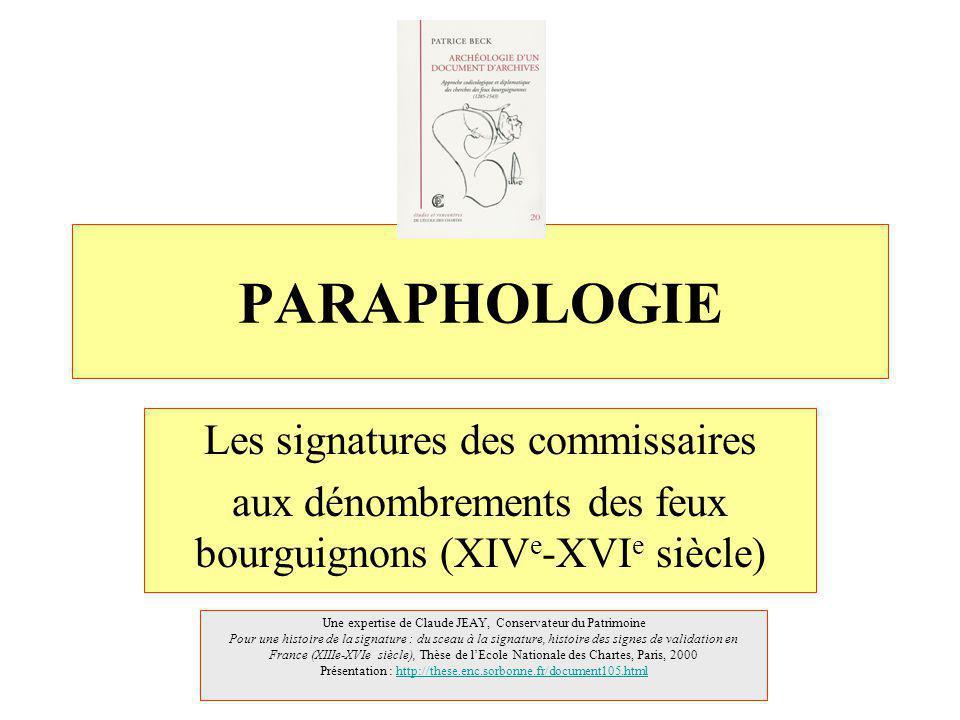 PARAPHOLOGIE Les signatures des commissaires aux dénombrements des feux bourguignons (XIV e -XVI e siècle) Une expertise de Claude JEAY, Conservateur