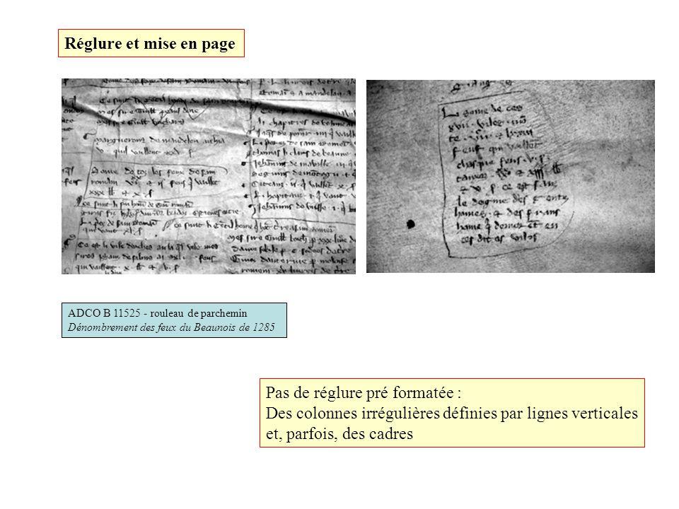 Réglure et mise en page ADCO B 11525 - rouleau de parchemin Dénombrement des feux du Beaunois de 1285 Pas de réglure pré formatée : Des colonnes irrégulières définies par lignes verticales et, parfois, des cadres