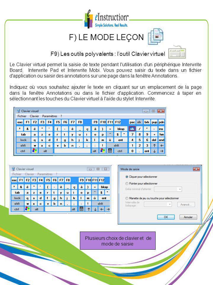 Plusieurs choix de clavier et de mode de saisie F) LE MODE LEÇON F9) Les outils polyvalents : loutil Clavier virtuel Le Clavier virtuel permet la saisie de texte pendant l utilisation d un périphérique Interwrite Board, Interwrite Pad et Interwrite Mobi.