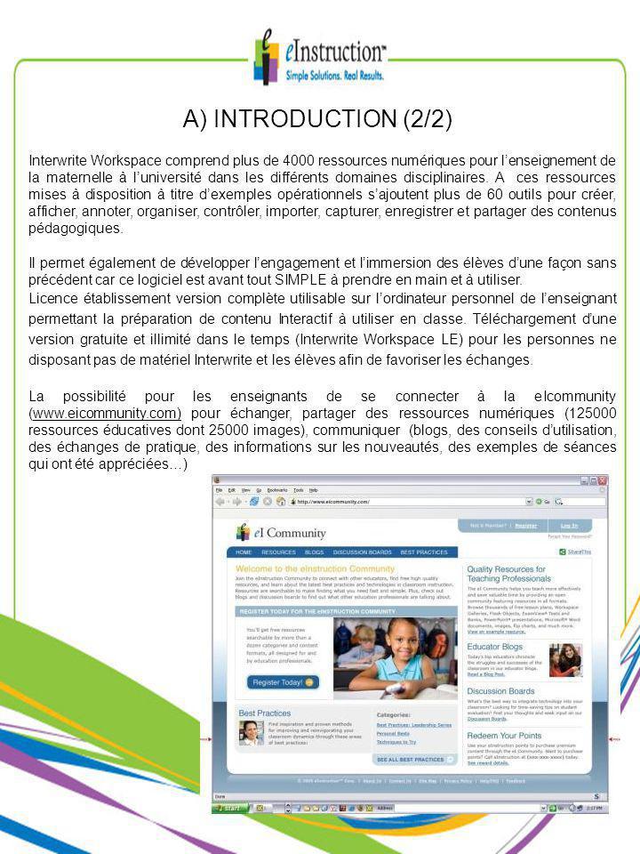 A) INTRODUCTION (2/2) Interwrite Workspace comprend plus de 4000 ressources numériques pour lenseignement de la maternelle à luniversité dans les différents domaines disciplinaires.