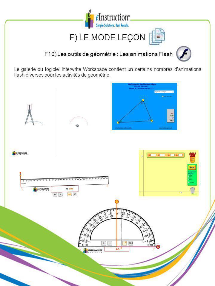 F) LE MODE LEÇON F10) Les outils de géométrie : Les animations Flash Le galerie du logiciel Interwrite Workspace contient un certains nombres danimations flash diverses pour les activités de géométrie.