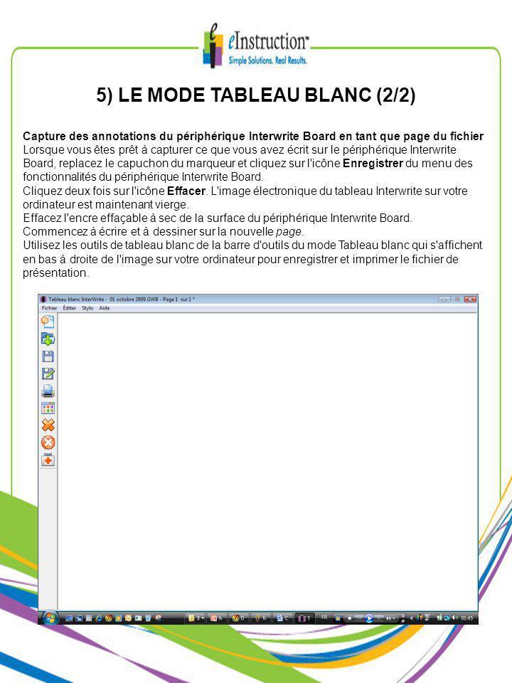 5) LE MODE TABLEAU BLANC (2/2) Capture des annotations du périphérique Interwrite Board en tant que page du fichier Lorsque vous êtes prêt à capturer ce que vous avez écrit sur le périphérique Interwrite Board, replacez le capuchon du marqueur et cliquez sur l icône Enregistrer du menu des fonctionnalités du périphérique Interwrite Board.