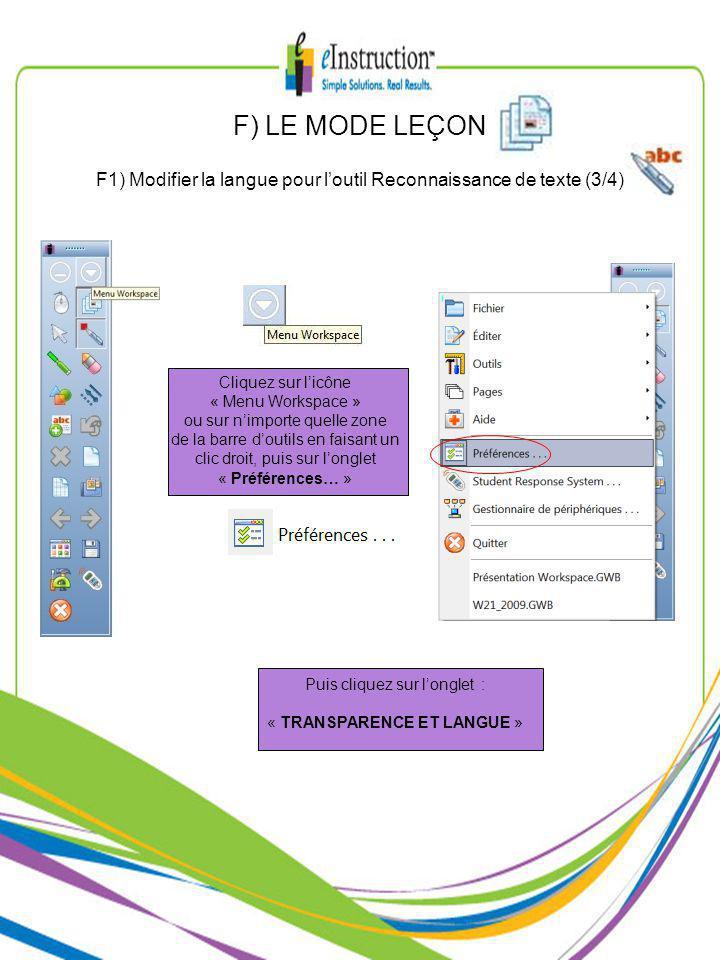 F1) Modifier la langue pour loutil Reconnaissance de texte (3/4) F) LE MODE LEÇON Cliquez sur licône « Menu Workspace » ou sur nimporte quelle zone de la barre doutils en faisant un clic droit, puis sur longlet « Préférences… » Puis cliquez sur longlet : « TRANSPARENCE ET LANGUE »