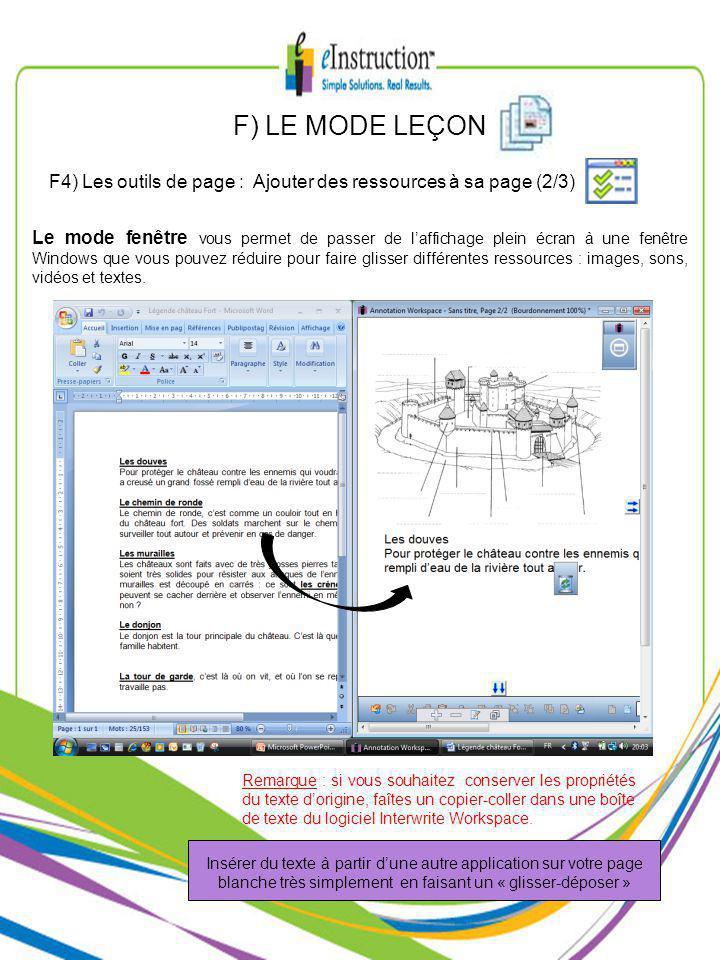 F) LE MODE LEÇON F4) Les outils de page : Ajouter des ressources à sa page (2/3) Le mode fenêtre vous permet de passer de laffichage plein écran à une fenêtre Windows que vous pouvez réduire pour faire glisser différentes ressources : images, sons, vidéos et textes.