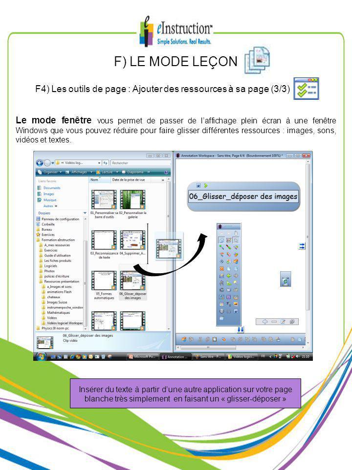 F) LE MODE LEÇON F4) Les outils de page : Ajouter des ressources à sa page (3/3) Le mode fenêtre vous permet de passer de laffichage plein écran à une fenêtre Windows que vous pouvez réduire pour faire glisser différentes ressources : images, sons, vidéos et textes.