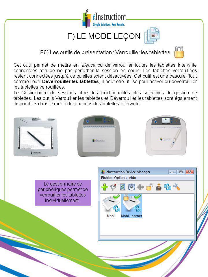 F) LE MODE LEÇON F6) Les outils de présentation : Verrouiller les tablettes Cet outil permet de mettre en silence ou de verrouiller toutes les tablettes Interwrite connectées afin de ne pas perturber la session en cours.