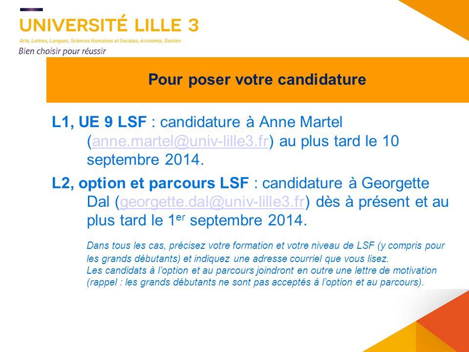 12 L1, UE 9 LSF : candidature à Anne Martel (anne.martel@univ-lille3.fr) au plus tard le 10 septembre 2014.anne.martel@univ-lille3.fr L2, option et pa
