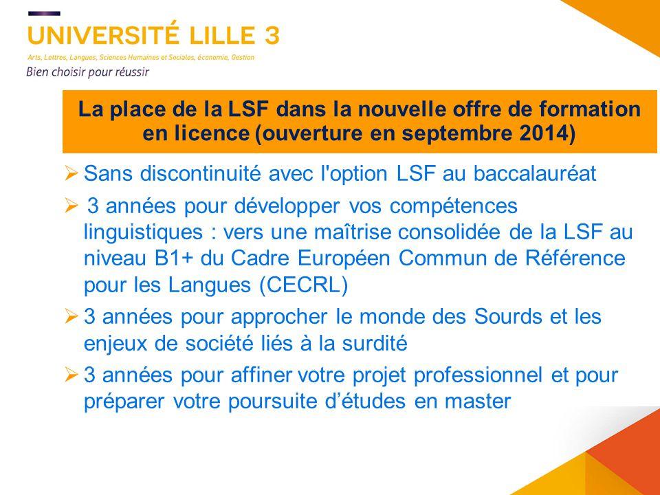 44 La place de la LSF dans la nouvelle offre de formation en licence (ouverture en septembre 2014) Sans discontinuité avec l'option LSF au baccalauréa