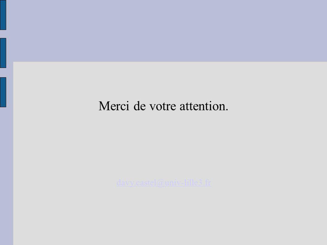 Merci de votre attention. davy.castel@univ-lille3.fr