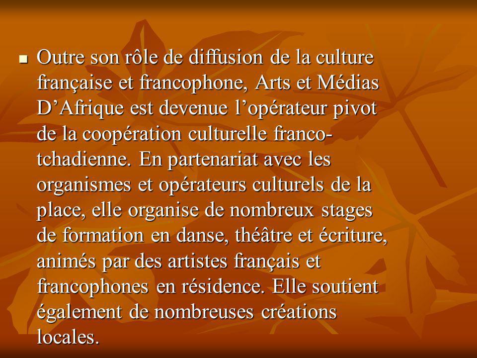 Outre son rôle de diffusion de la culture française et francophone, Arts et Médias DAfrique est devenue lopérateur pivot de la coopération culturelle franco- tchadienne.
