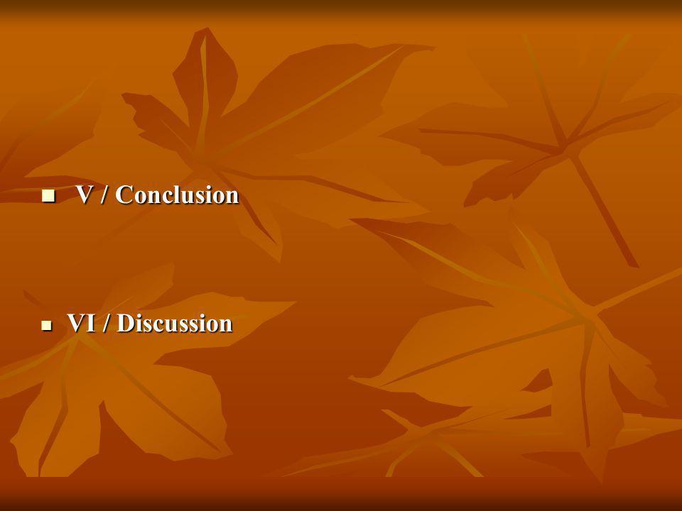 V / Conclusion V / Conclusion VI / Discussion VI / Discussion