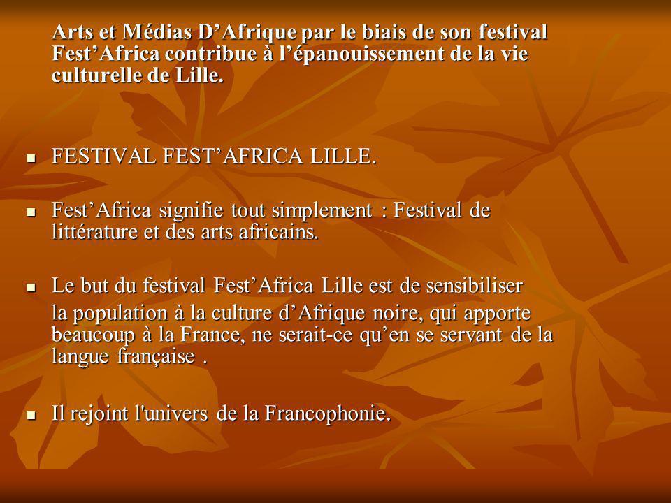 Arts et Médias DAfrique par le biais de son festival FestAfrica contribue à lépanouissement de la vie culturelle de Lille.