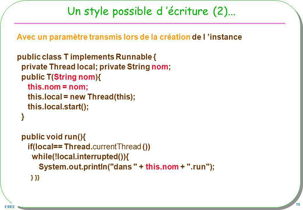 ESIEE 19 Un style possible d écriture (2)... Avec un paramètre transmis lors de la création de l instance public class T implements Runnable { private