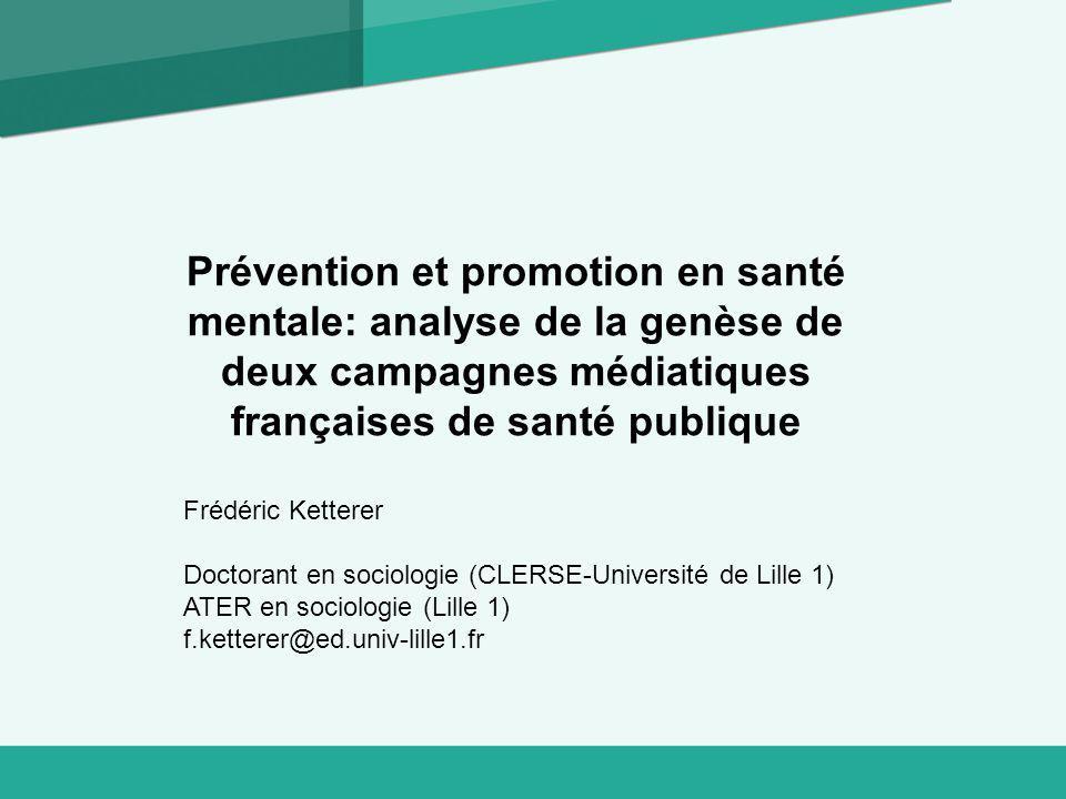 Prévention et promotion en santé mentale: analyse de la genèse de deux campagnes médiatiques françaises de santé publique Frédéric Ketterer Doctorant