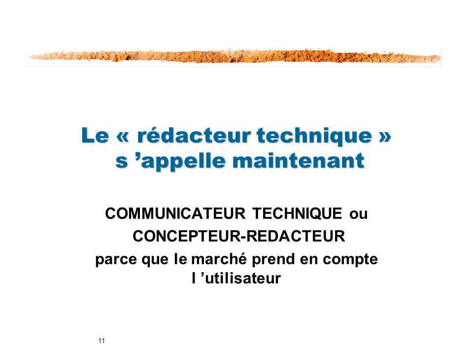 11 Le « rédacteur technique » s appelle maintenant COMMUNICATEUR TECHNIQUE ou CONCEPTEUR-REDACTEUR parce que le marché prend en compte l utilisateur