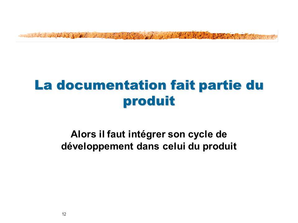 12 La documentation fait partie du produit Alors il faut intégrer son cycle de développement dans celui du produit