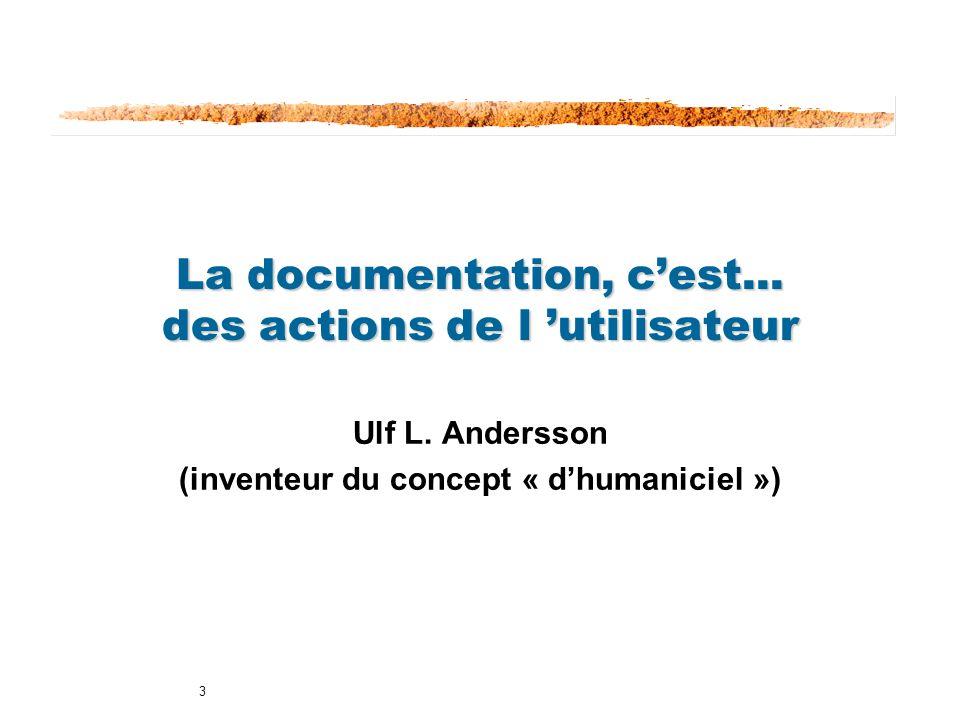 3 La documentation, cest... des actions de l utilisateur Ulf L. Andersson (inventeur du concept « dhumaniciel »)