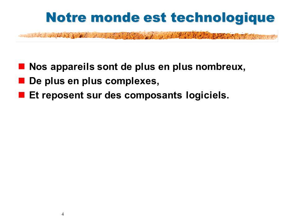 4 Notre monde est technologique nNos appareils sont de plus en plus nombreux, nDe plus en plus complexes, nEt reposent sur des composants logiciels.