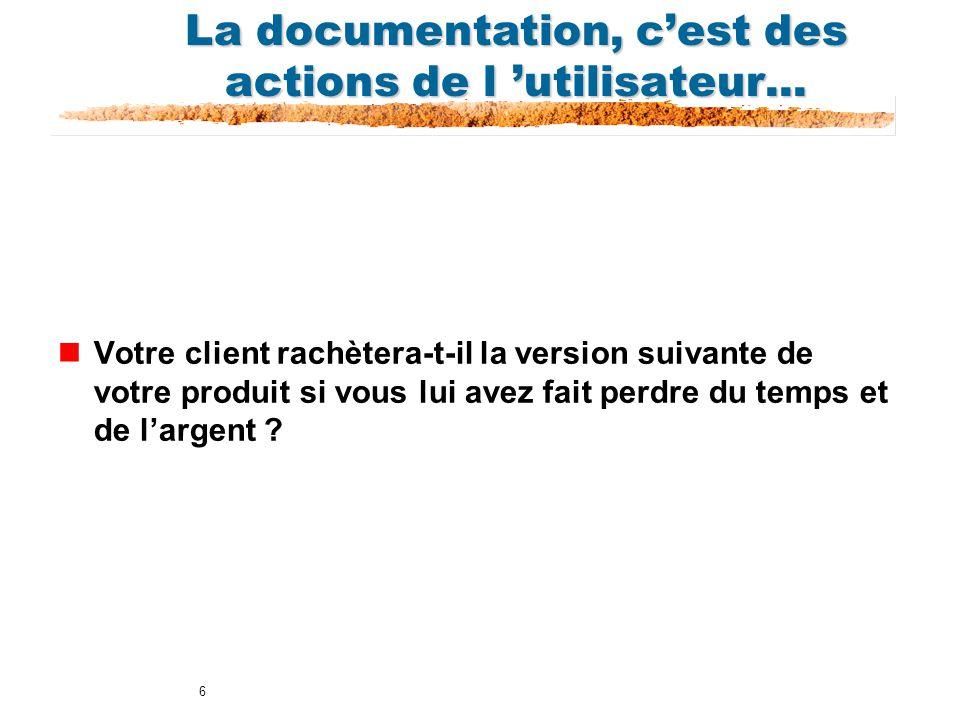 6 La documentation, cest des actions de l utilisateur... nVotre client rachètera-t-il la version suivante de votre produit si vous lui avez fait perdr