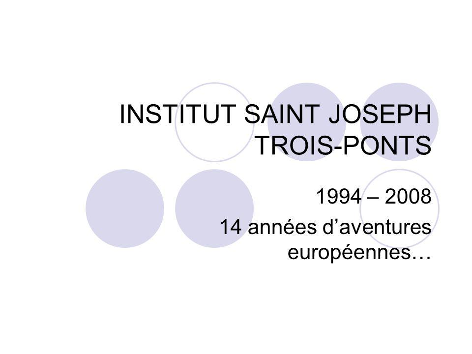 INSTITUT SAINT JOSEPH TROIS-PONTS 1994 – 2008 14 années daventures européennes…