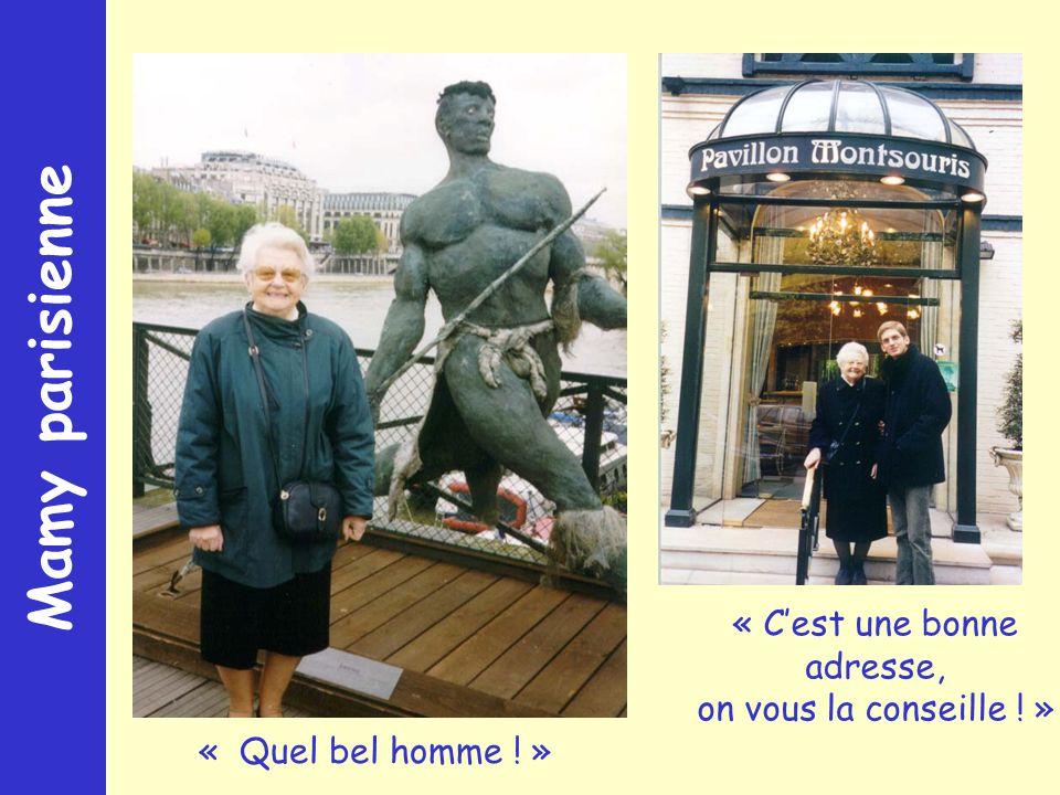 Mamy parisienne « Quel bel homme ! » « Cest une bonne adresse, on vous la conseille ! »