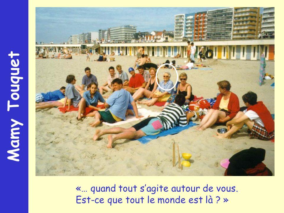 Mamy Touquet «… quand tout sagite autour de vous. Est-ce que tout le monde est là »