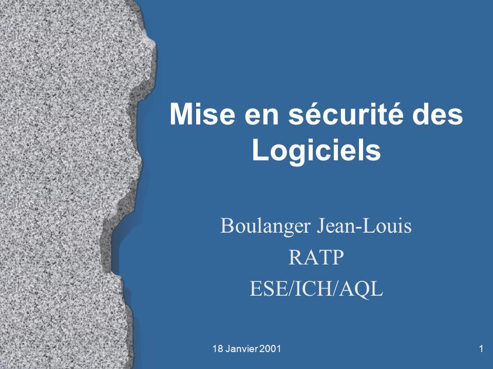 18 Janvier 20011 Mise en sécurité des Logiciels Boulanger Jean-Louis RATP ESE/ICH/AQL