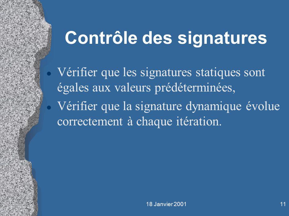 18 Janvier 200111 Contrôle des signatures l Vérifier que les signatures statiques sont égales aux valeurs prédéterminées, l Vérifier que la signature